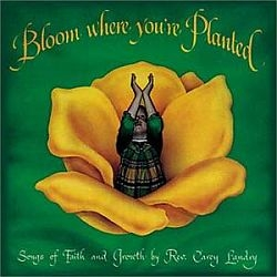 Bloom Where You Are Planted - Carey Landry - Music CD